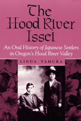 Hood River Issei: An Oral History of Japanese Settlers in Oregon's Hood River Valley