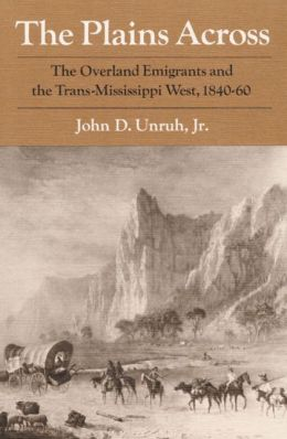 The Plains Across: The Overland Emigrants and the Trans-Mississippi West, 1840-60