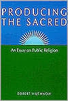 Producing the Sacred: An Essay on Public Religion