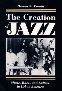 The Creation of Jazz: Music, Race, and Culture in Urban America