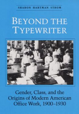 Beyond the Typewriter: Gender, Class, and the Origins of Modern American Office Work, 1900-1930