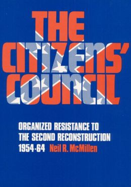 The Citizens' Council: Organized Resistance to the Second Reconstruction, 1954-64