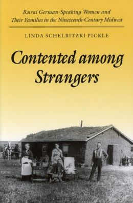Contented Among Strangers; Rural German-Speaking Women and Their Families in the Nineteenth-Century Midwest