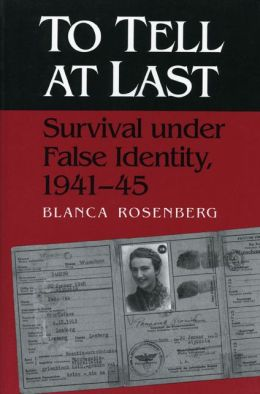 To Tell at Last: Survival under False Identity, 1941-45