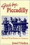 Good-Bye, Piccadilly: British War Brides in America