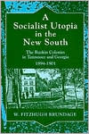 A Socialist Utopia in the New South: The Ruskin Colonies in Tennessee and Georgia, 1894-1901