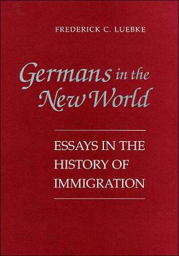 Germans in the New World: Essays in the History of Immigration