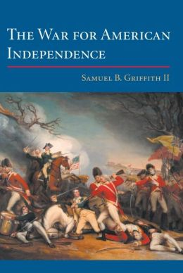 The War for American Independence: From 1760 to the Surrender at Yorktown in 1781