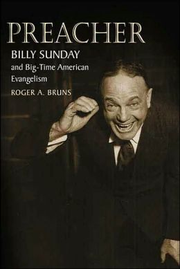 Preacher: Billy Sunday and Big-Time American Evangelism