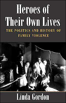 Heroes of Their Own Lives: The Politics and History of Family Violence - Boston, 1880-1960
