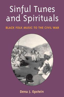 Sinful Tunes and Spirituals: Black Folk Music to the Civil War
