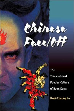 Chinese Face/off: The Transnational Popular Culture of Hong Kong