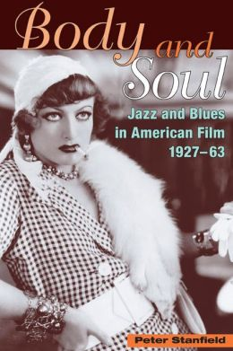 Body and Soul: Jazz, Blues, and Race in American Film, 1927-63
