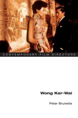 Wong Kar-Wai (Contemporary Film Directors Series)
