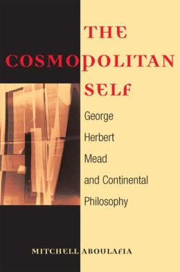 The Cosmopolitan Self: George Herbert Mead and Continental Philosophy