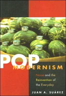 Pop Modernism: Noise and the Reinvention of the Everyday