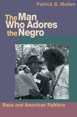 The Man Who Adores the Negro: Race and American Folklore