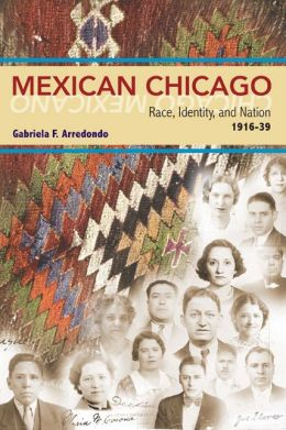 Mexican Chicago: Race, Identity, and Nation, 1916-39