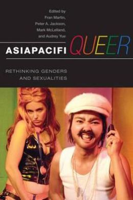 AsiaPacifQueer: Rethinking Genders and Sexualities