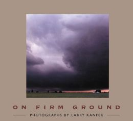 On Firm Ground: Photographs by Larry Kanfer
