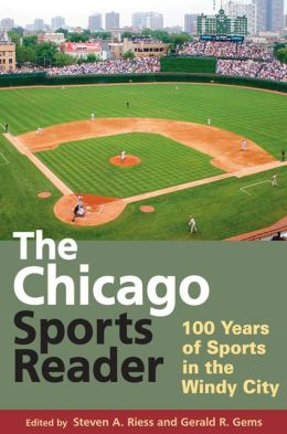 Chicago Sports Reader: 100 Years of Sports in the Windy City