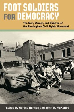 Foot Soldiers for Democracy: The Men, Women, and Children of the Birmingham Civil Rights Movement
