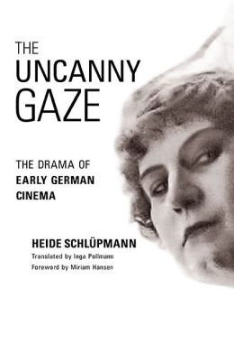 The Uncanny Gaze: The Drama of Early German Cinema