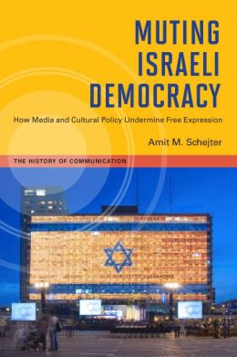 Muting Israeli Democracy: How Media and Cultural Policy Undermine Free Expression