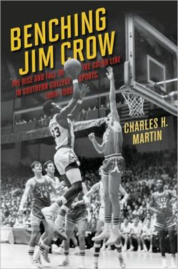 Benching Jim Crow: The Rise and Fall of the Color Line in Southern College Sports, 1890-1980