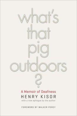 What's That Pig Outdoors?: A Memoir of Deafness