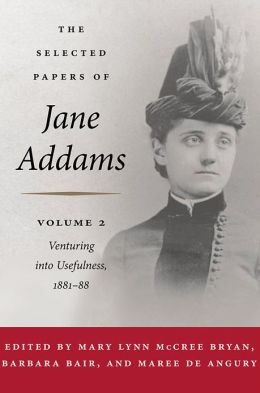The Selected Papers of Jane Addams: vol. 2: Venturing into Usefulness, 1881-88