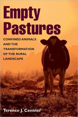 Empty Pastures: Confined Animals and the Transformation of the Rural Landscape