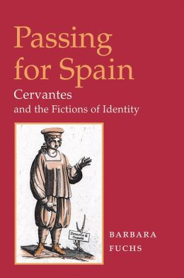 Passing for Spain: Cervantes and the Fictions of Identity