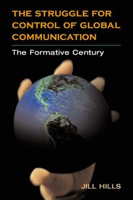 The Struggle for Control of Global Communication: The Formative Century