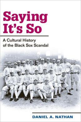 Saying It's So: A Cultural History of the Black Sox Scandal