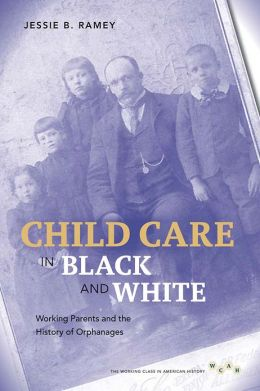 Child Care in Black and White: Working Parents and the History of Orphanages