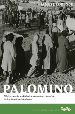 Palomino: Clinton Jencks and Mexican-American Unionism in the American Southwest