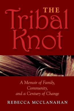 The Tribal Knot: A Memoir of Family, Community, and a Century of Change