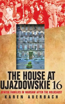 The House at Ujazdowskie 16: Jewish Families in Warsaw after the Holocaust