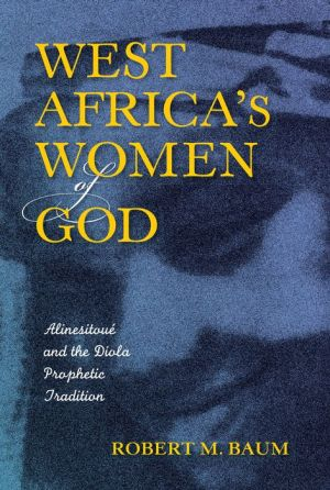West Africa's Women of God: Alinesitoué and the Diola Prophetic Tradition