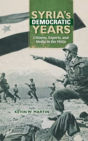 Syria's Democratic Years: Citizens, Experts, and Media in the 1950s