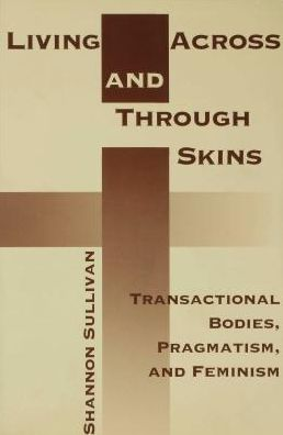 Living Across and Through Skins: Transactional Bodies, Pragmatism, and Feminism