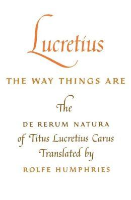 Lucretius: The Way Things Are: The De Rerum Natura of Titus Lucretius Carus