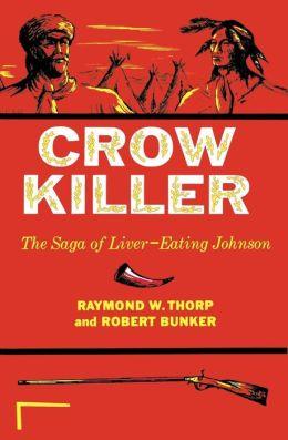 Crow Killer: The Saga of Liver-Eating Johnson