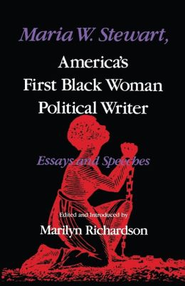 Maria W. Stewart, America's First Black Woman Political Writer: Essays and Speeches