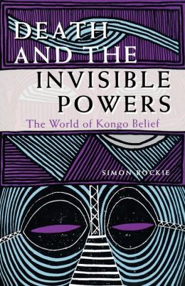 Death and the Invisible Powers: The World of Kongo Belief