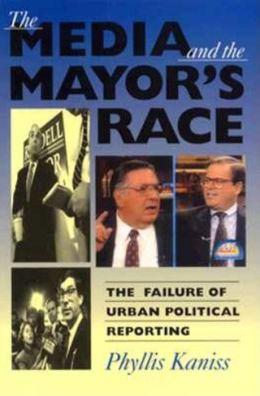 The Media and the Mayor's Race: The Failure of Urban Political Reporting