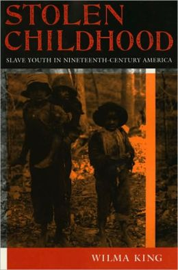 Stolen Childhood: Slave Youth in Nineteenth Century America