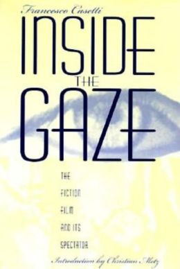 Inside the Gaze: The Fiction Film and Its Spectator