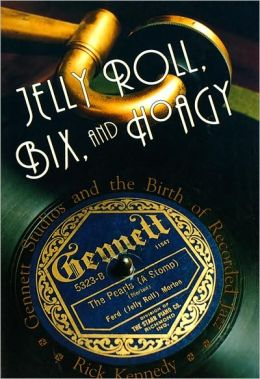 Jelly Roll, Bix, and Hoagy: Gennett Studios and the Birth of Recorded Jazz